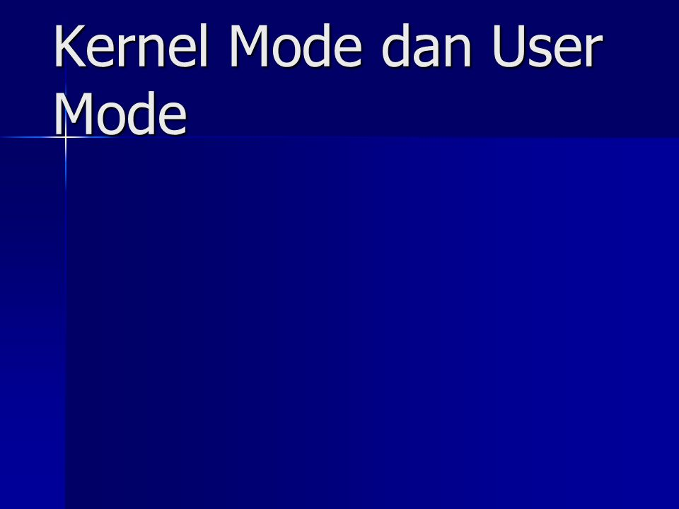 Kernel Mode dan User Mode