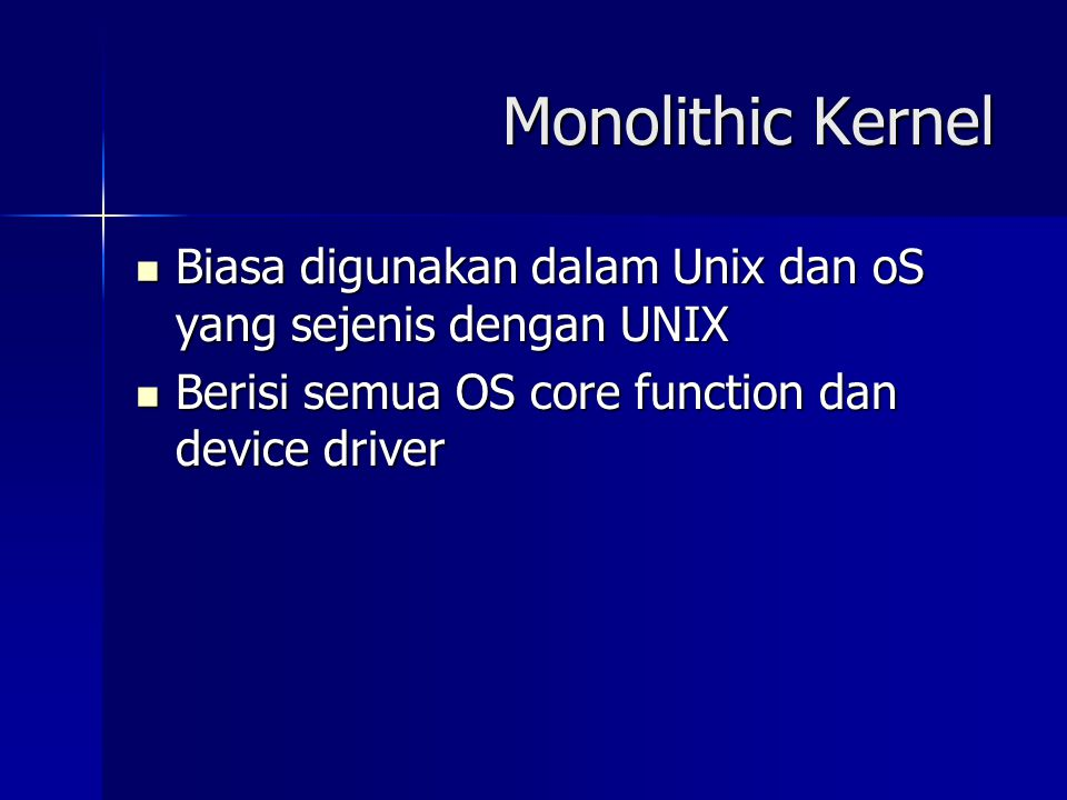 Monolithic Kernel Biasa digunakan dalam Unix dan oS yang sejenis dengan UNIX.