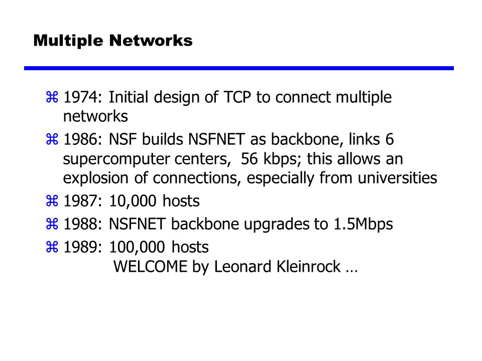 Multiple Networks 1974: Initial design of TCP to connect multiple networks.