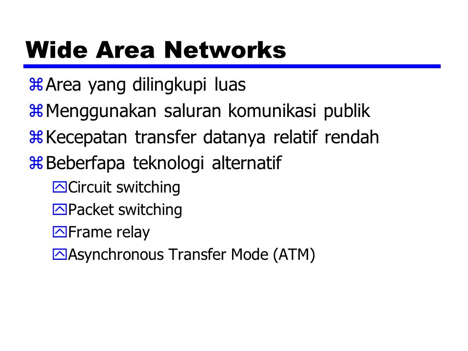 Wide Area Networks Area yang dilingkupi luas