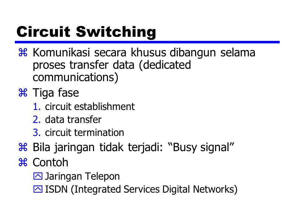 Circuit Switching Komunikasi secara khusus dibangun selama proses transfer data (dedicated communications)