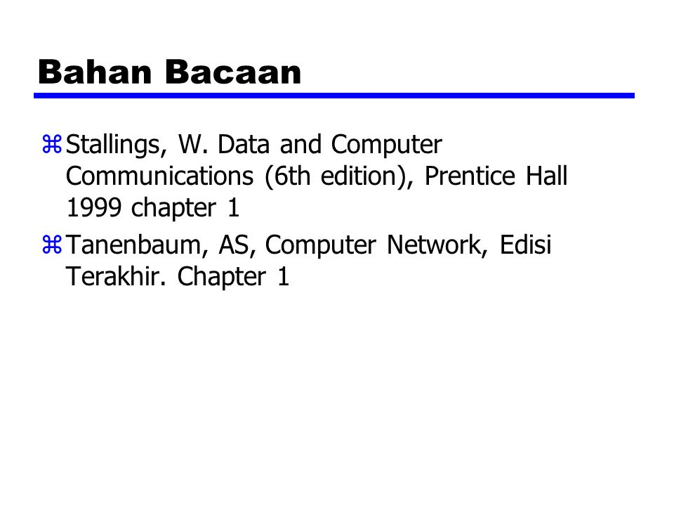 Bahan Bacaan Stallings, W. Data and Computer Communications (6th edition), Prentice Hall 1999 chapter 1.