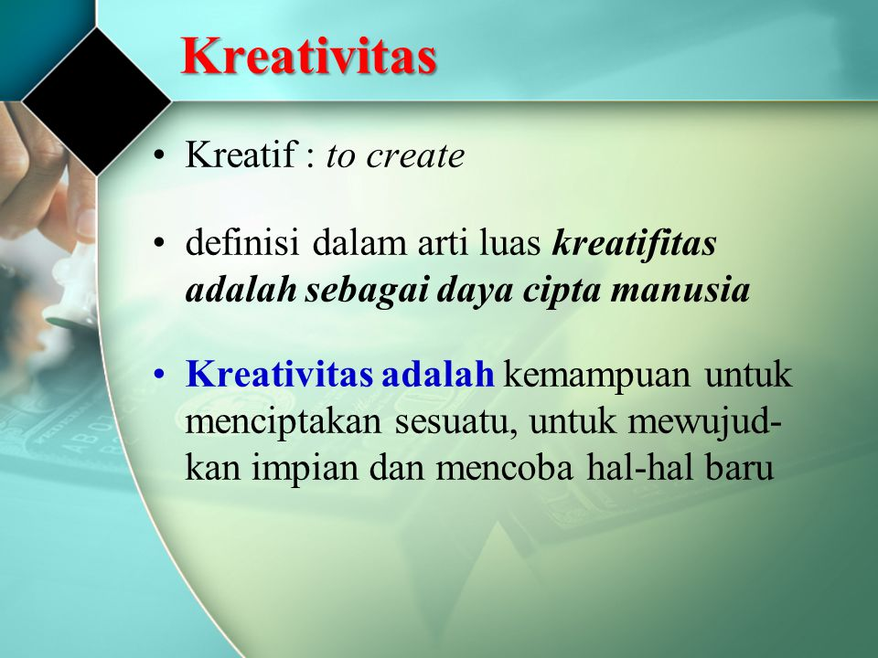 Kreativitas Kreatif : to create