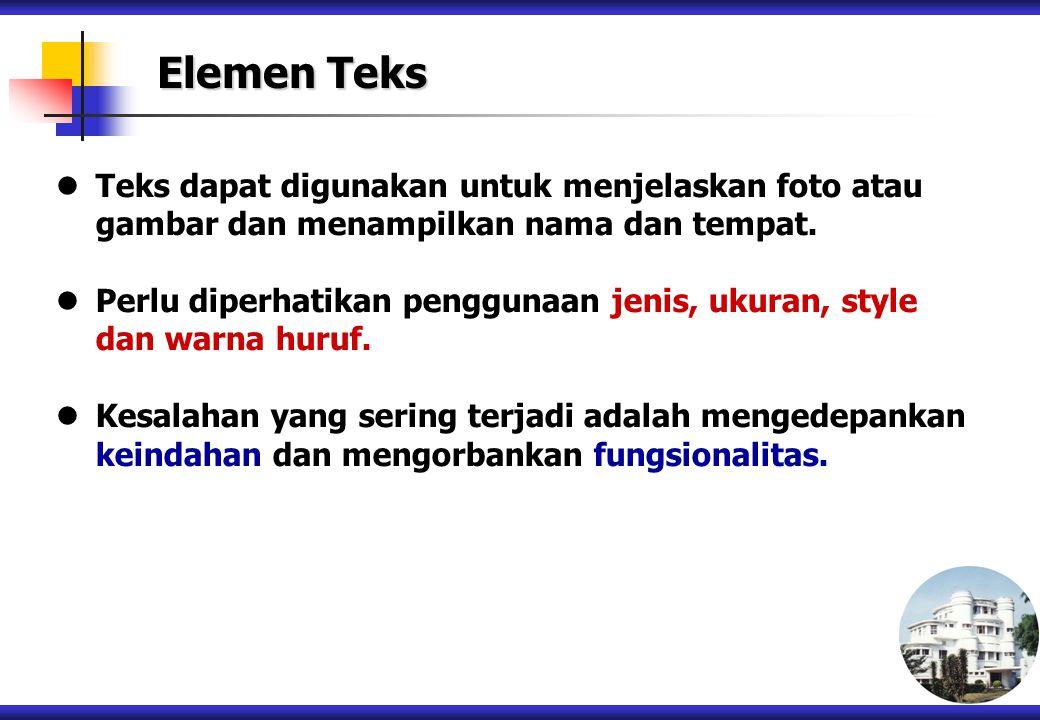 Elemen Teks Teks dapat digunakan untuk menjelaskan foto atau gambar dan menampilkan nama dan tempat.