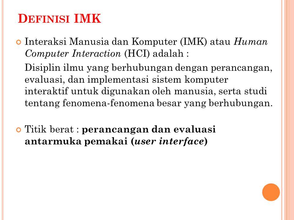 Definisi IMK Interaksi Manusia dan Komputer (IMK) atau Human Computer Interaction (HCI) adalah :