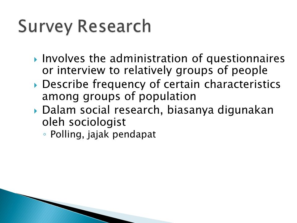 Survey Research Involves the administration of questionnaires or interview to relatively groups of people.