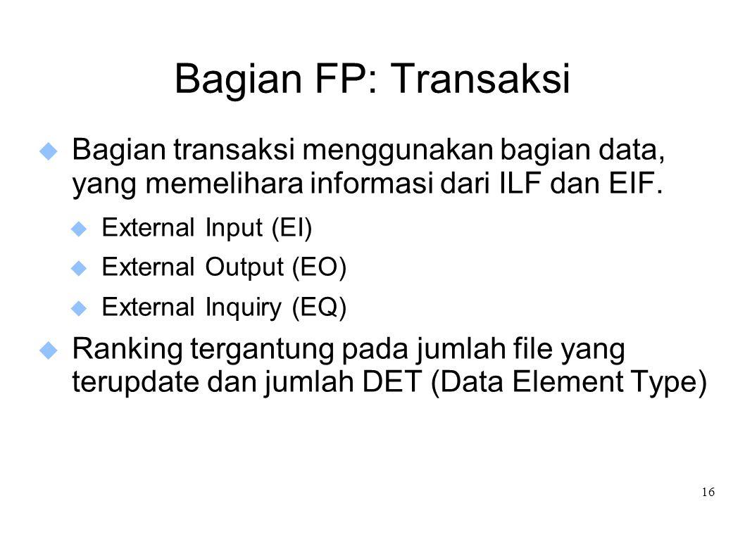 Bagian FP: Transaksi Bagian transaksi menggunakan bagian data, yang memelihara informasi dari ILF dan EIF.