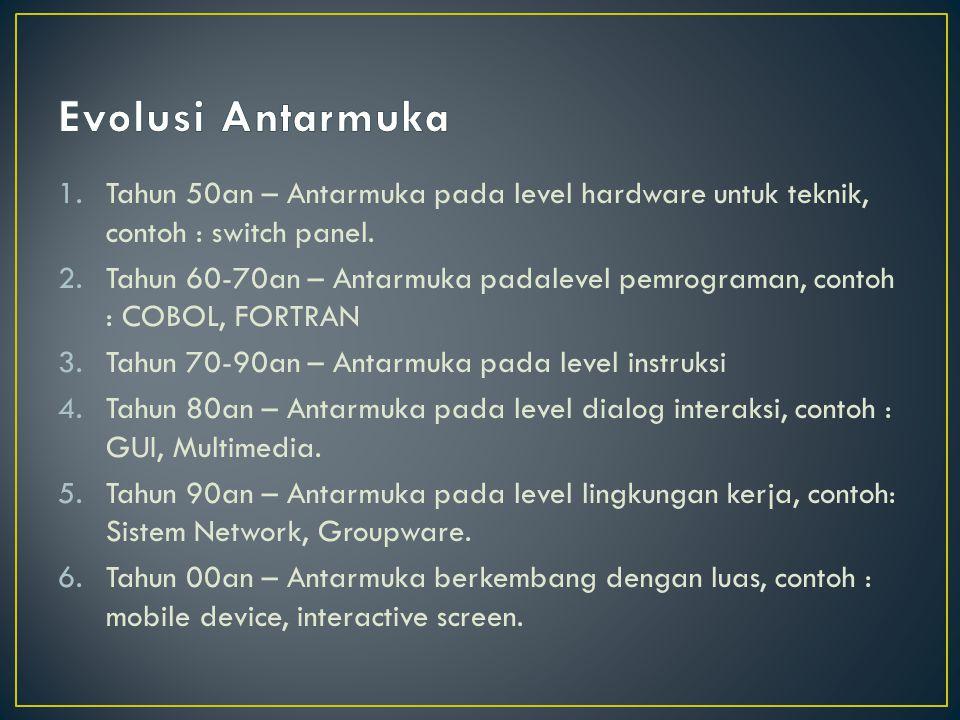Evolusi Antarmuka Tahun 50an – Antarmuka pada level hardware untuk teknik, contoh : switch panel.