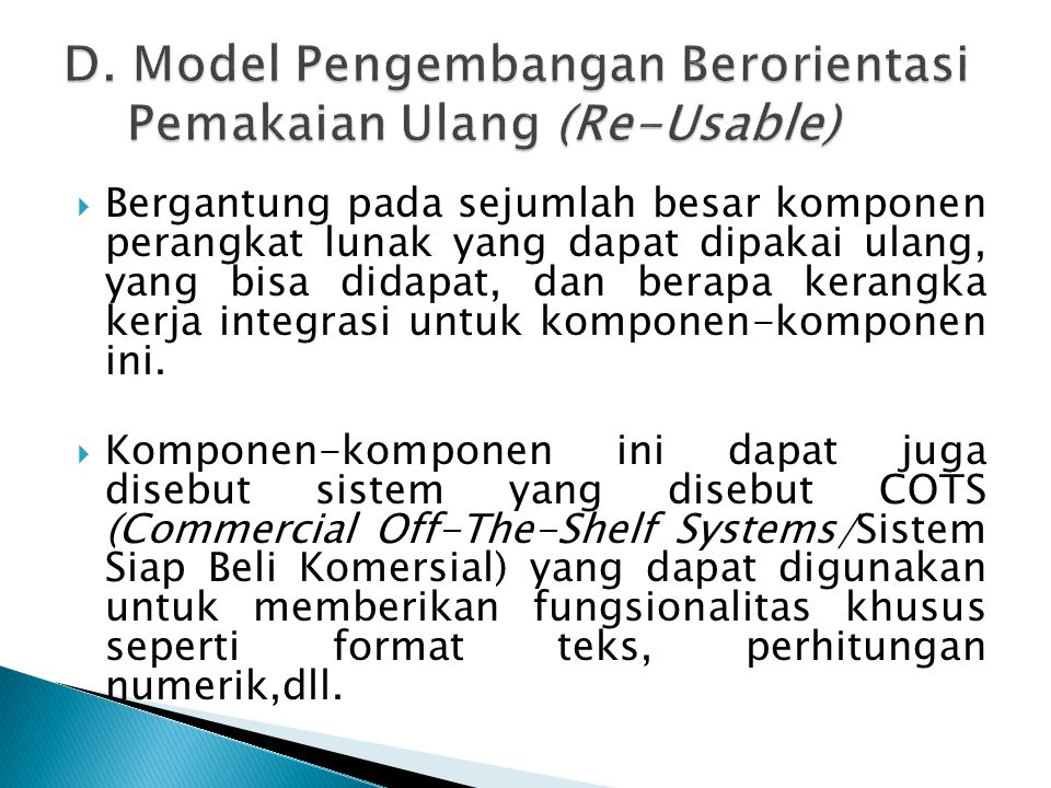 D. Model Pengembangan Berorientasi Pemakaian Ulang (Re-Usable)