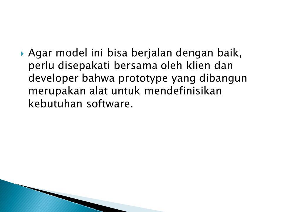 Agar model ini bisa berjalan dengan baik, perlu disepakati bersama oleh klien dan developer bahwa prototype yang dibangun merupakan alat untuk mendefinisikan kebutuhan software.