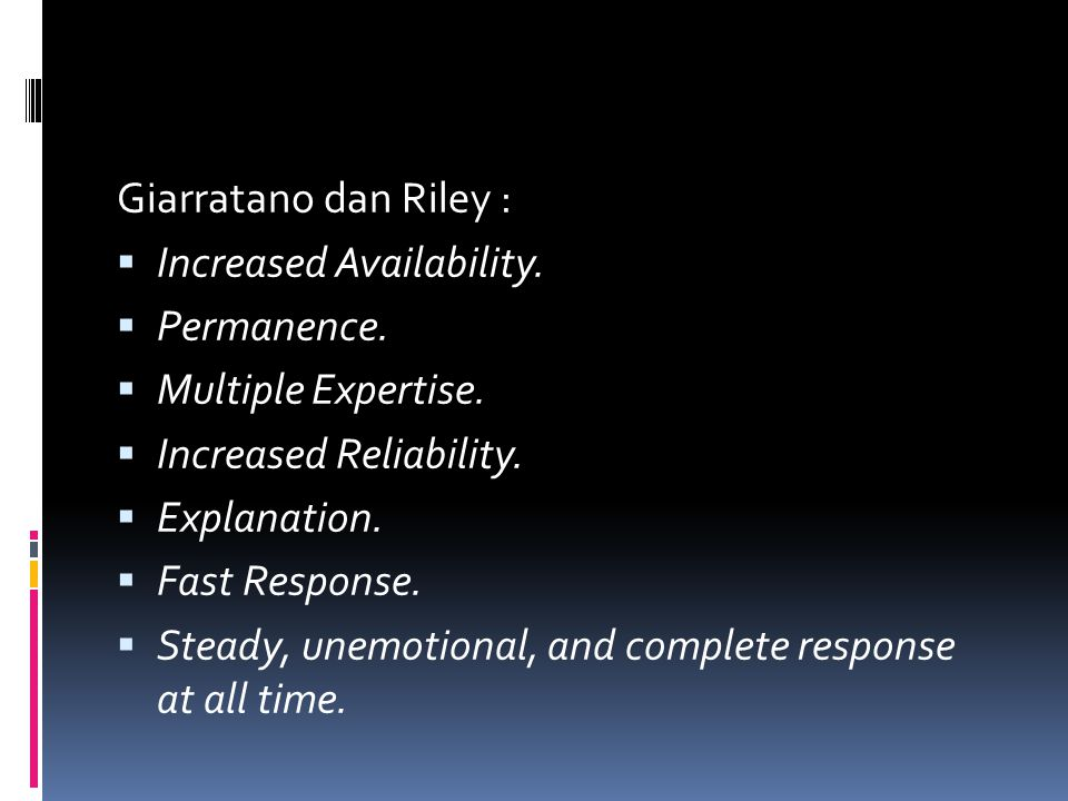 Giarratano dan Riley : Increased Availability. Permanence. Multiple Expertise. Increased Reliability.