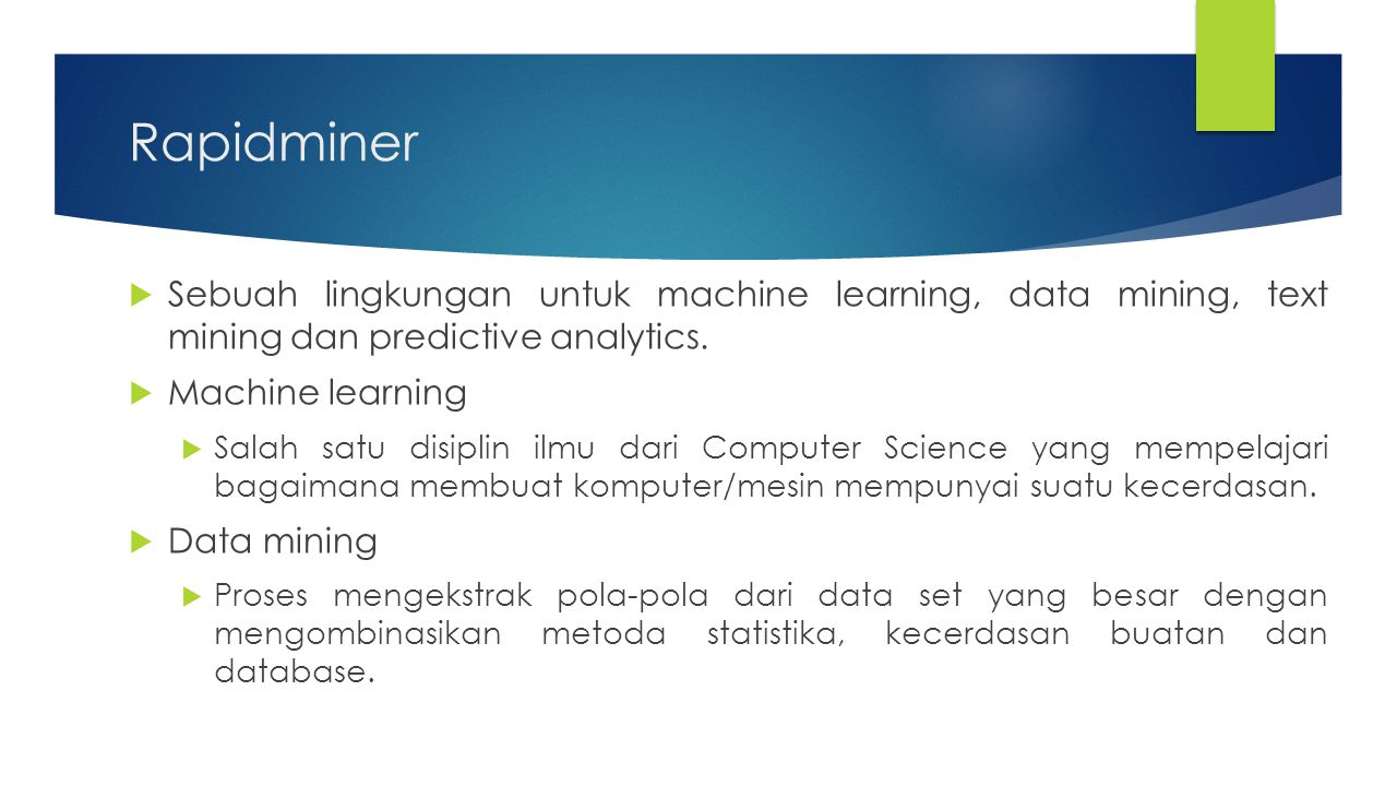 Rapidminer Sebuah lingkungan untuk machine learning, data mining, text mining dan predictive analytics.
