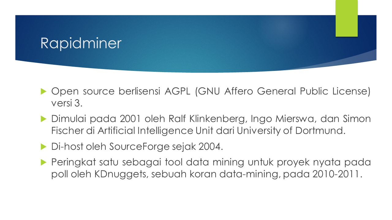 Rapidminer Open source berlisensi AGPL (GNU Affero General Public License) versi 3.