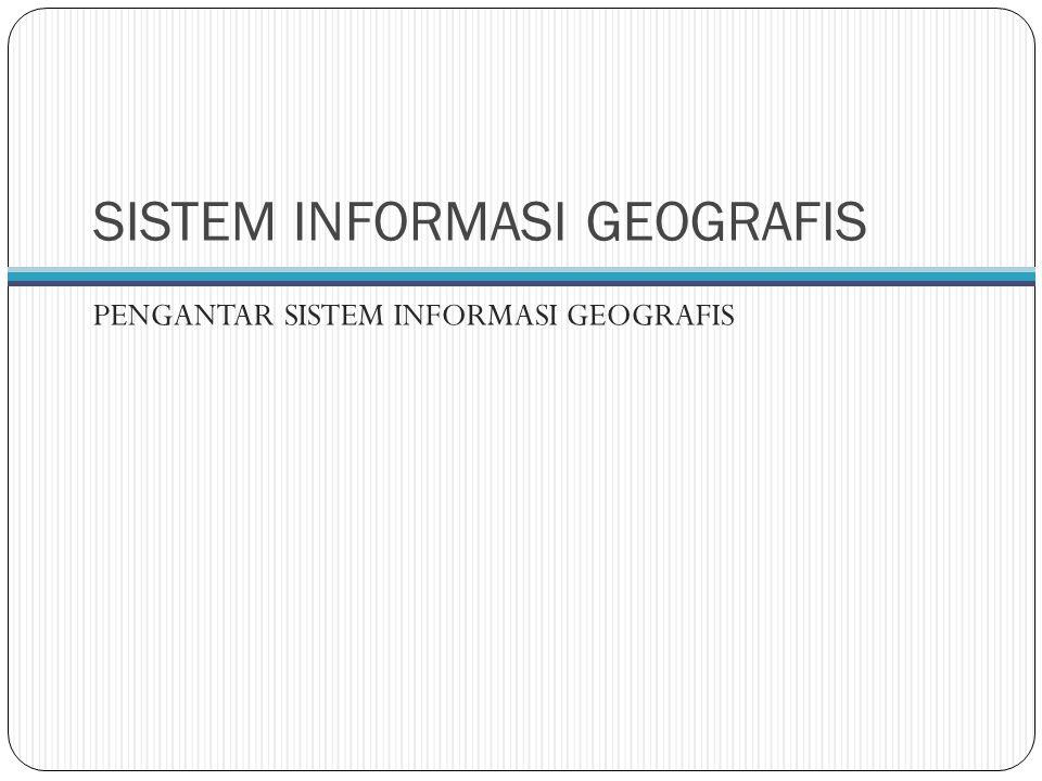 SISTEM INFORMASI GEOGRAFIS