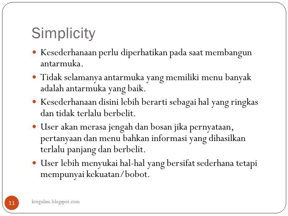 Simplicity Kesederhanaan perlu diperhatikan pada saat membangun antarmuka.