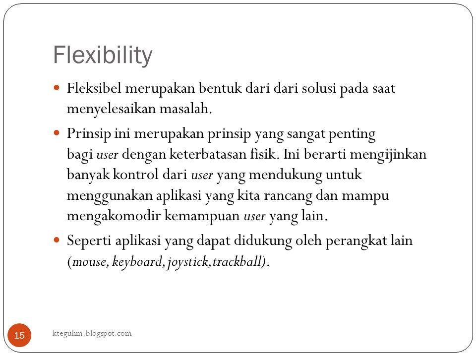 Flexibility Fleksibel merupakan bentuk dari dari solusi pada saat menyelesaikan masalah.