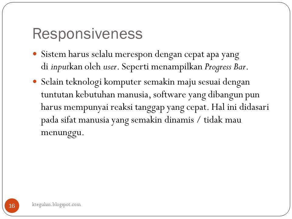 Responsiveness Sistem harus selalu merespon dengan cepat apa yang di inputkan oleh user. Seperti menampilkan Progress Bar.
