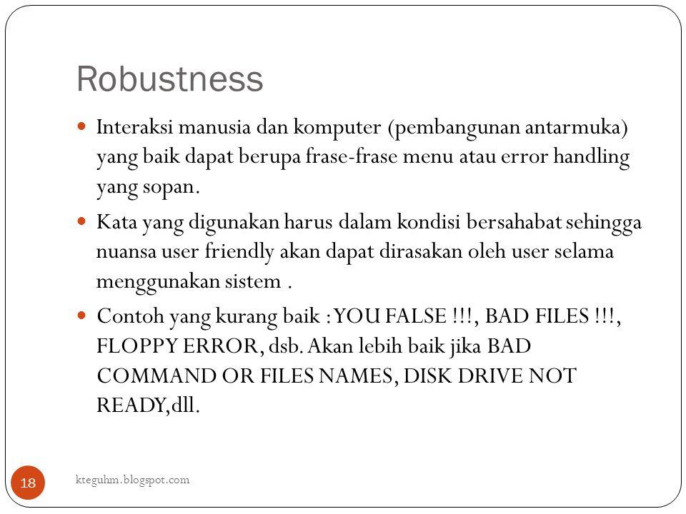 Robustness Interaksi manusia dan komputer (pembangunan antarmuka) yang baik dapat berupa frase-frase menu atau error handling yang sopan.