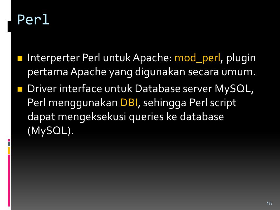 Perl Interperter Perl untuk Apache: mod_perl, plugin pertama Apache yang digunakan secara umum.
