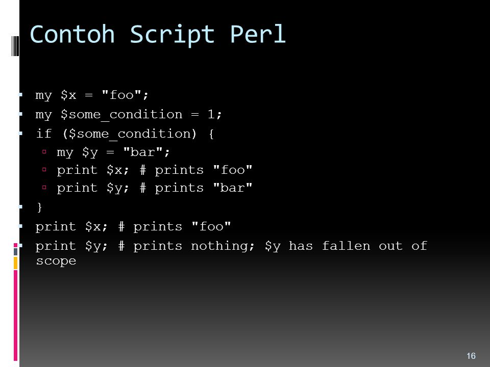 Contoh Script Perl my $x = foo ; my $some_condition = 1;