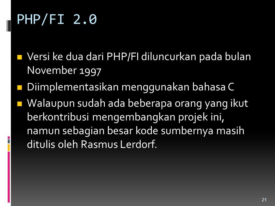 PHP/FI 2.0 Versi ke dua dari PHP/FI diluncurkan pada bulan November 1997. Diimplementasikan menggunakan bahasa C.