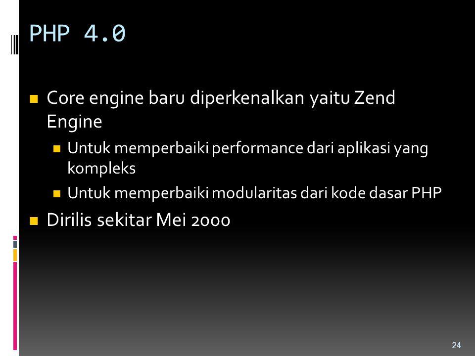 PHP 4.0 Core engine baru diperkenalkan yaitu Zend Engine