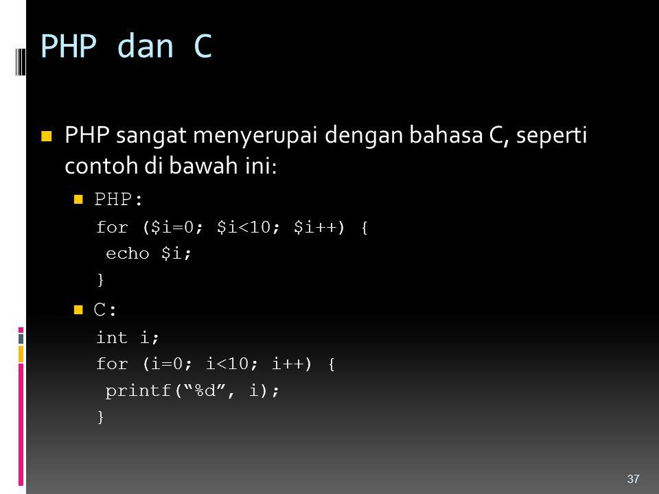 PHP dan C PHP sangat menyerupai dengan bahasa C, seperti contoh di bawah ini: PHP: for ($i=0; $i<10; $i++) {