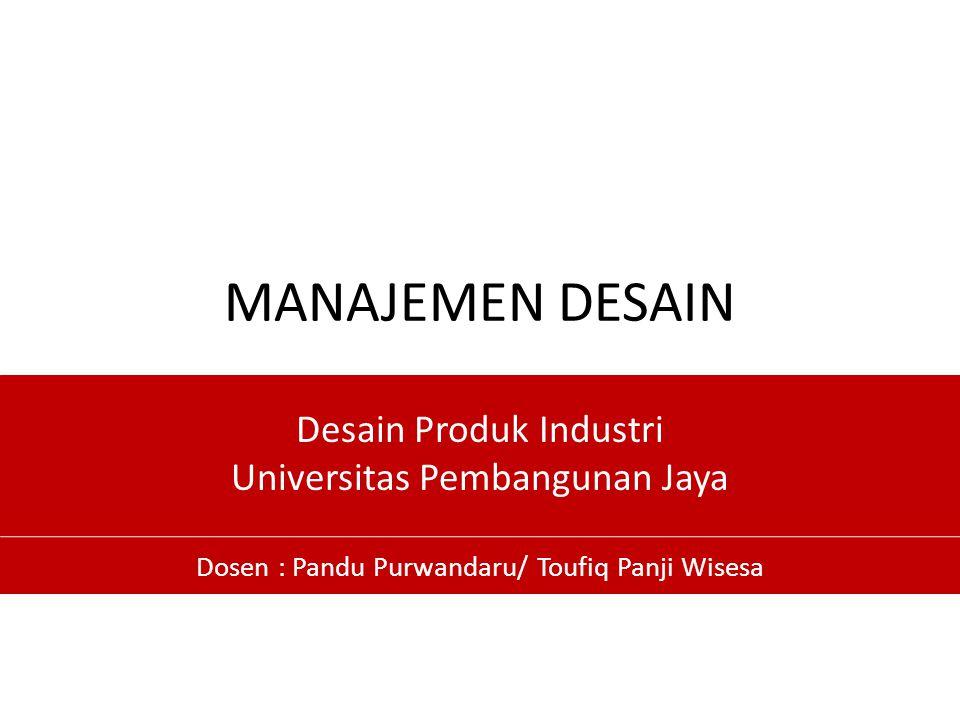 MANAJEMEN DESAIN Desain Produk Industri Universitas Pembangunan Jaya