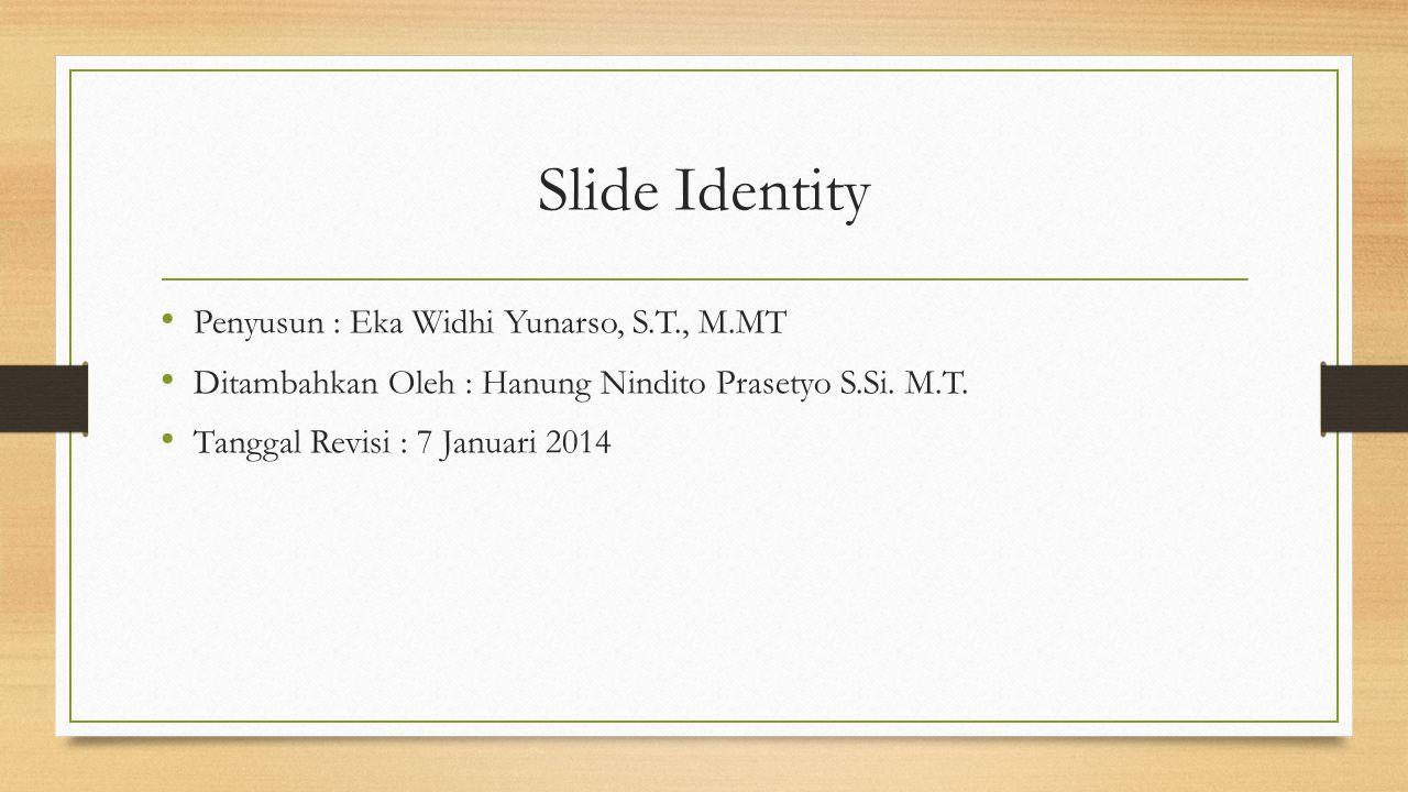 Slide Identity Penyusun : Eka Widhi Yunarso, S.T., M.MT