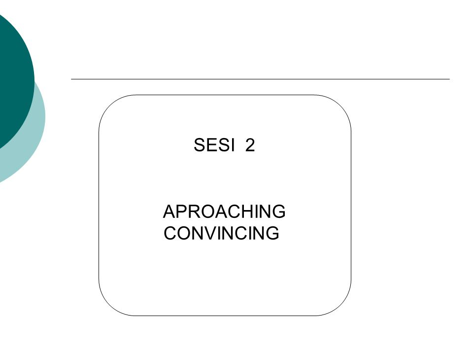 SESI 2 APROACHING CONVINCING