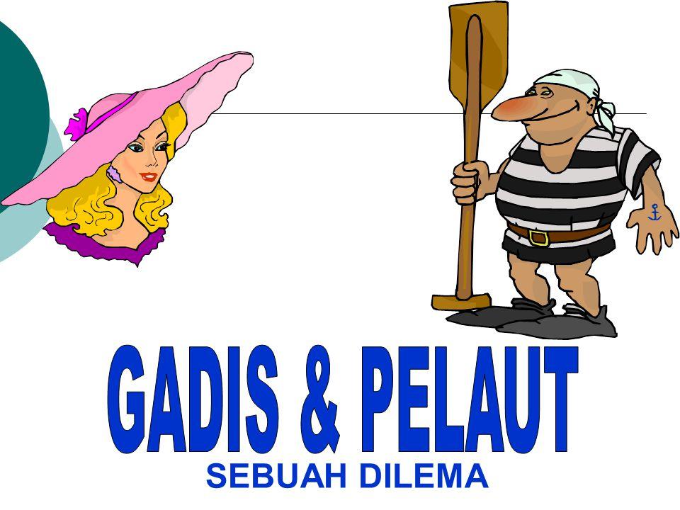 GADIS & PELAUT SEBUAH DILEMA