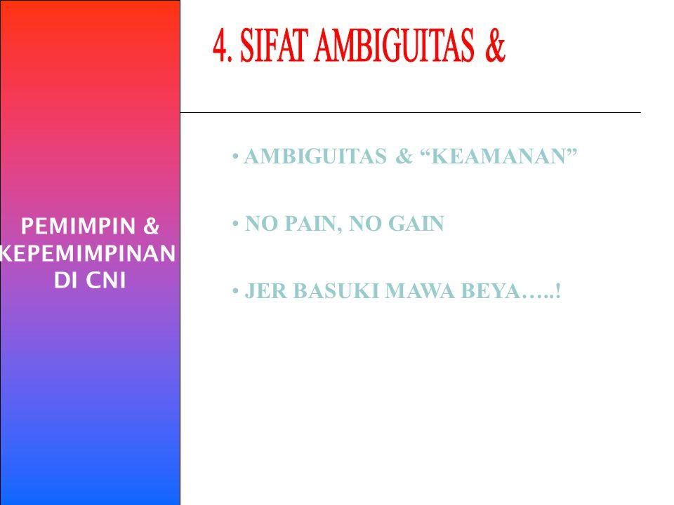 PEMIMPIN & KEPEMIMPINAN. DI CNI. 4. SIFAT AMBIGUITAS & AMBIGUITAS & KEAMANAN NO PAIN, NO GAIN.