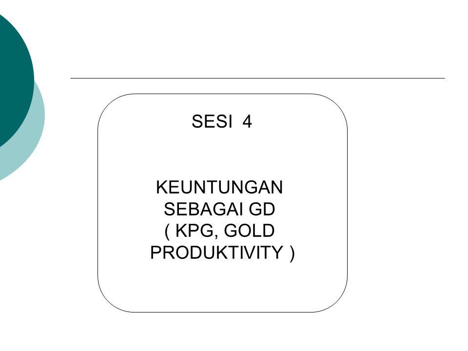 SESI 4 KEUNTUNGAN SEBAGAI GD ( KPG, GOLD PRODUKTIVITY )