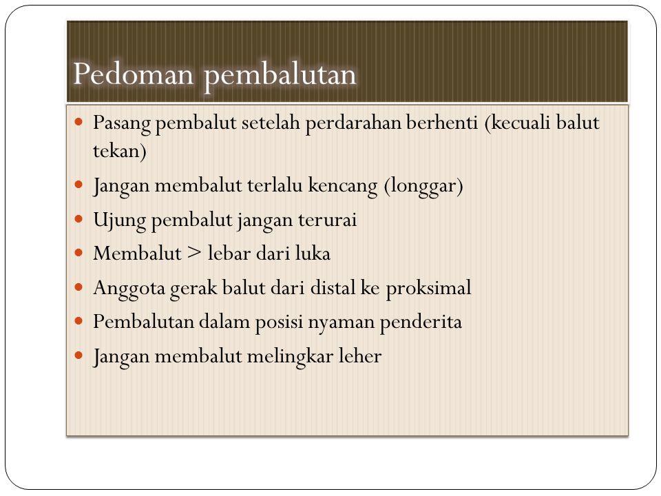 Pedoman pembalutan Pasang pembalut setelah perdarahan berhenti (kecuali balut tekan) Jangan membalut terlalu kencang (longgar)