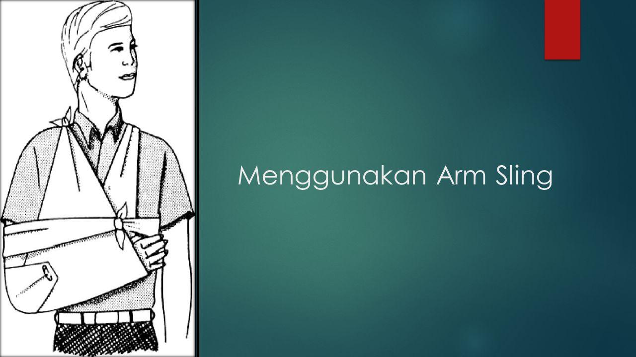 Menggunakan Arm Sling