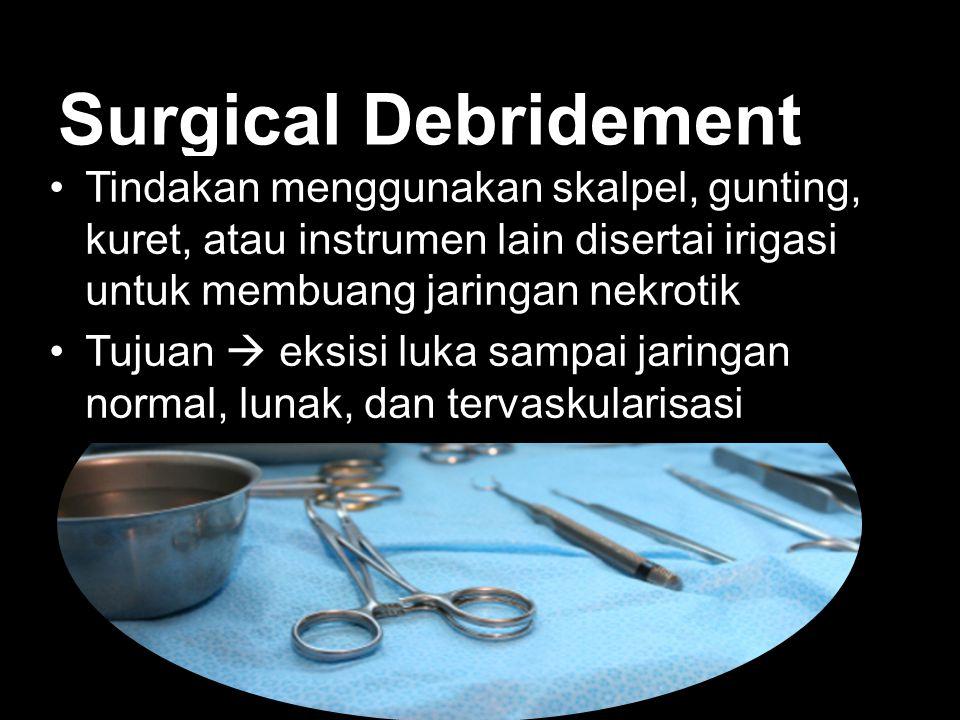 Surgical Debridement Tindakan menggunakan skalpel, gunting, kuret, atau instrumen lain disertai irigasi untuk membuang jaringan nekrotik.