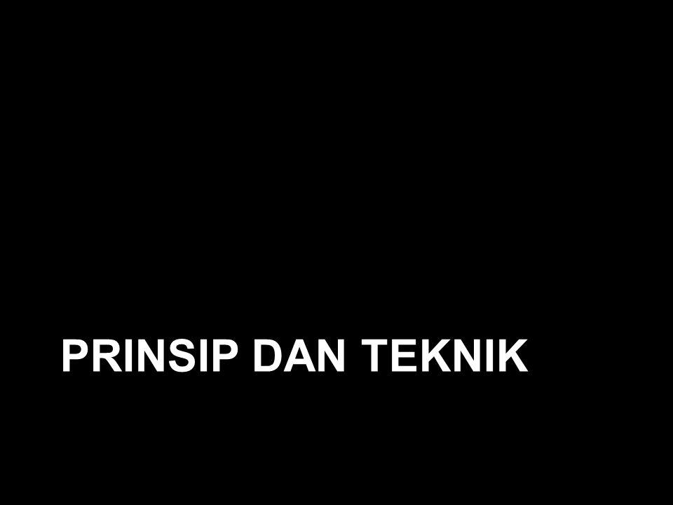 PRINSIP DAN TEKNIK