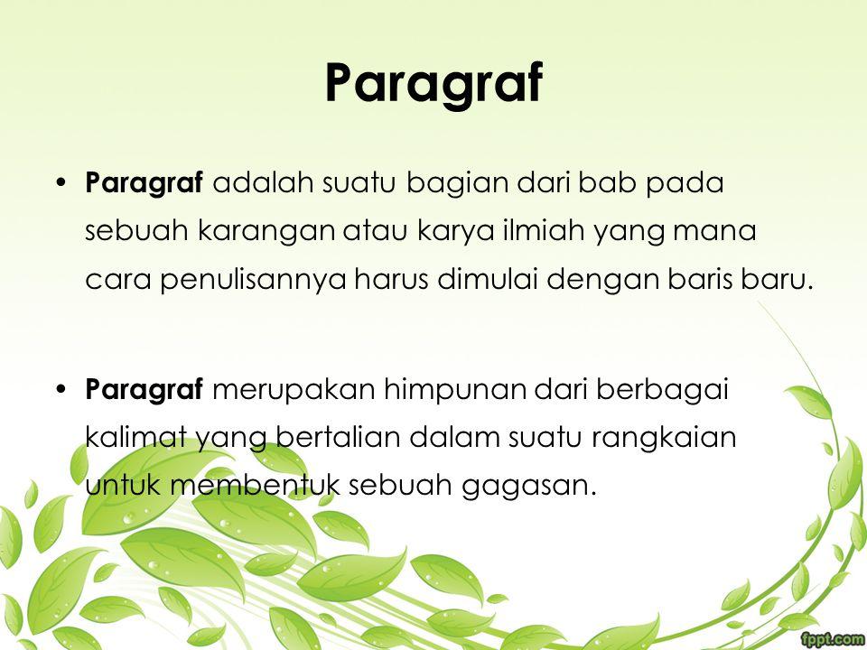 Paragraf Paragraf adalah suatu bagian dari bab pada sebuah karangan atau karya ilmiah yang mana cara penulisannya harus dimulai dengan baris baru.