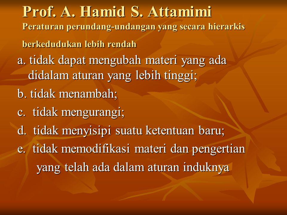 Prof. A. Hamid S. Attamimi Peraturan perundang-undangan yang secara hierarkis berkedudukan lebih rendah