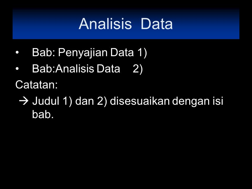 Analisis Data Bab: Penyajian Data 1) Bab:Analisis Data 2) Catatan: