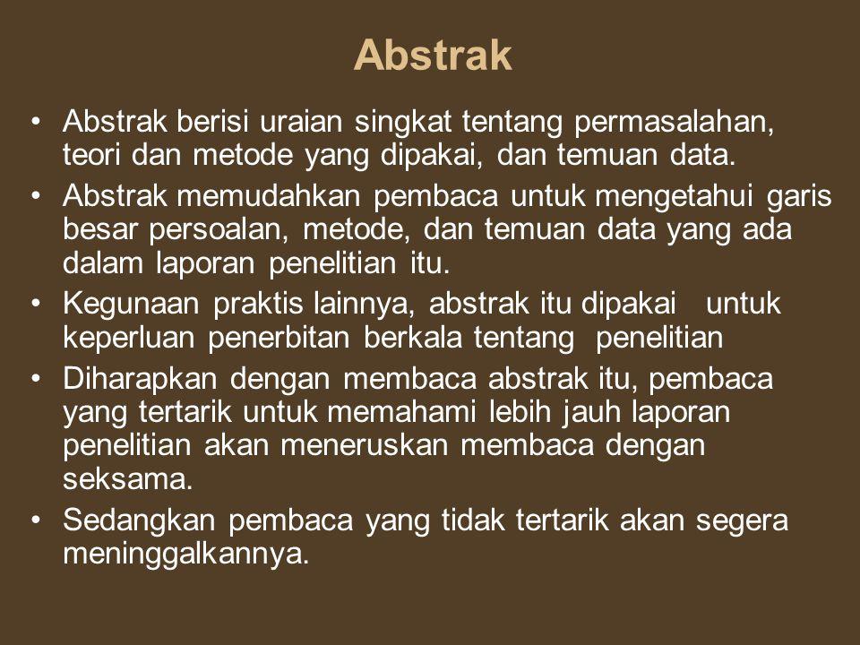 Abstrak Abstrak berisi uraian singkat tentang permasalahan, teori dan metode yang dipakai, dan temuan data.