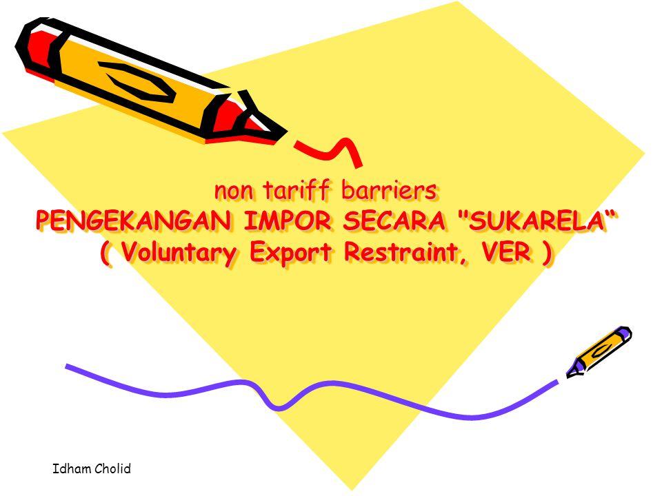 non tariff barriers PENGEKANGAN IMPOR SECARA SUKARELA ( Voluntary Export Restraint, VER )