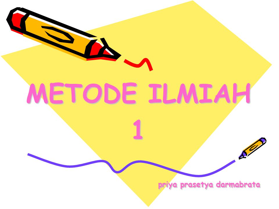 METODE ILMIAH 1 priya prasetya darmabrata