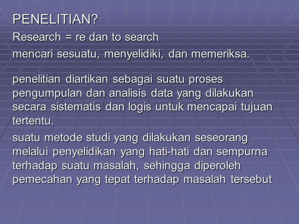 PENELITIAN Research = re dan to search