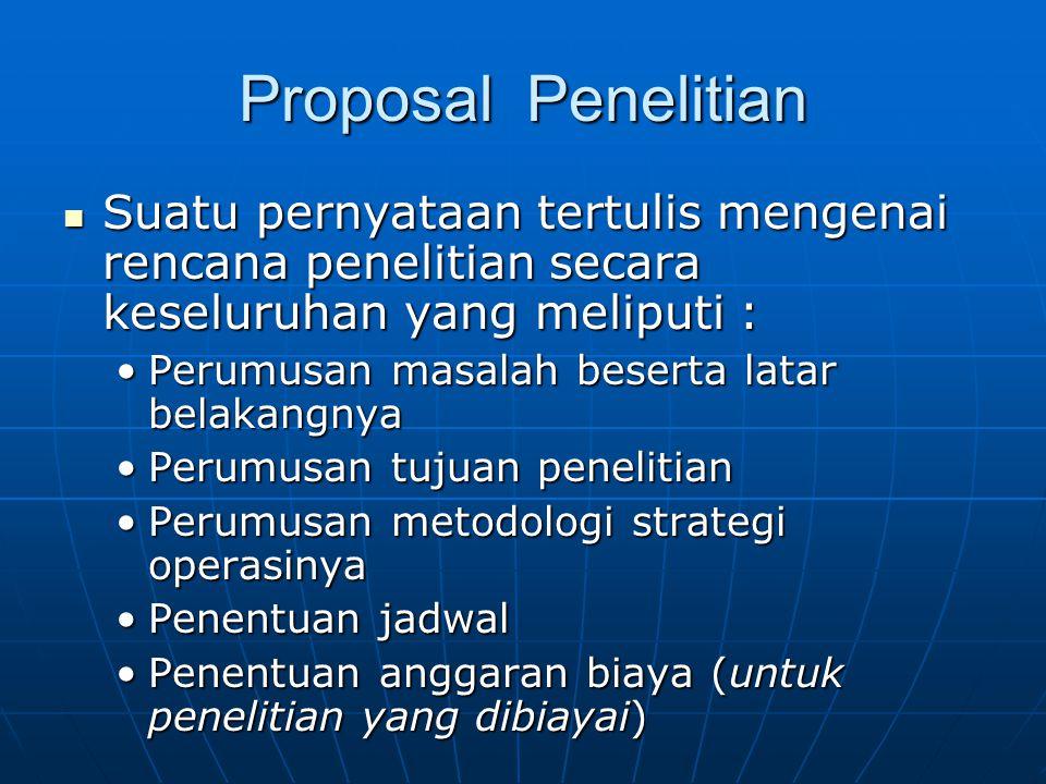 Proposal Penelitian Suatu pernyataan tertulis mengenai rencana penelitian secara keseluruhan yang meliputi :