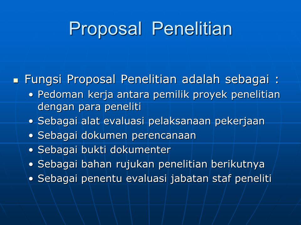 Proposal Penelitian Fungsi Proposal Penelitian adalah sebagai :