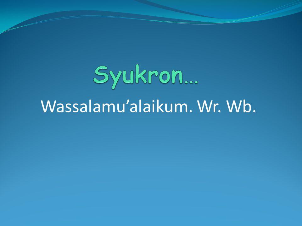 Wassalamu'alaikum. Wr. Wb.
