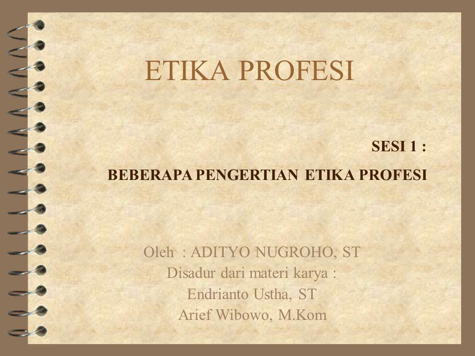 ETIKA PROFESI SESI 1 : BEBERAPA PENGERTIAN ETIKA PROFESI