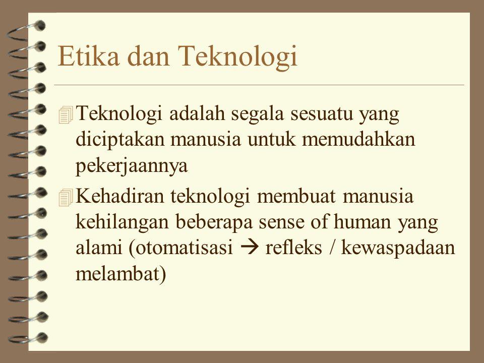 Etika dan Teknologi Teknologi adalah segala sesuatu yang diciptakan manusia untuk memudahkan pekerjaannya.