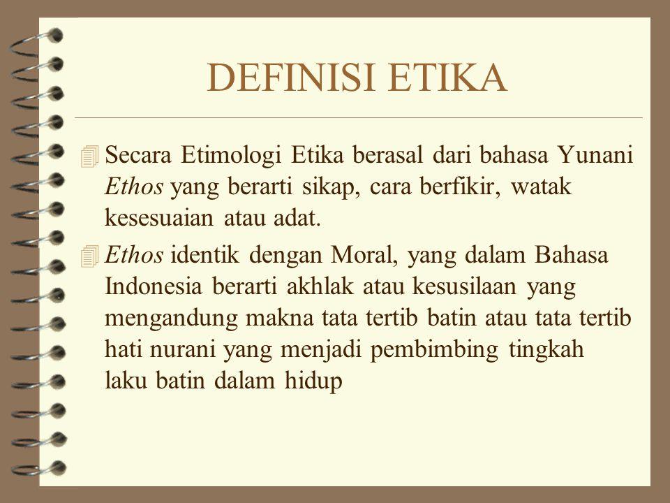 DEFINISI ETIKA Secara Etimologi Etika berasal dari bahasa Yunani Ethos yang berarti sikap, cara berfikir, watak kesesuaian atau adat.